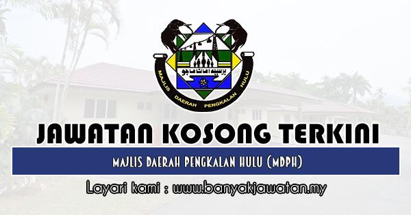Jawatan Kosong 2019 di Majlis Daerah Pengkalan Hulu (MDPH)