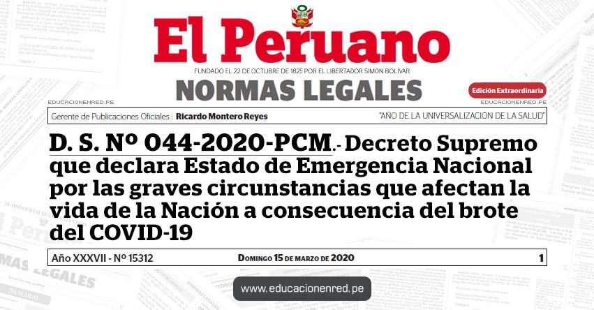 D. S. Nº 044-2020-PCM.- Decreto Supremo que declara Estado de Emergencia Nacional por las graves circunstancias que afectan la vida de la Nación a consecuencia del brote del COVID-19