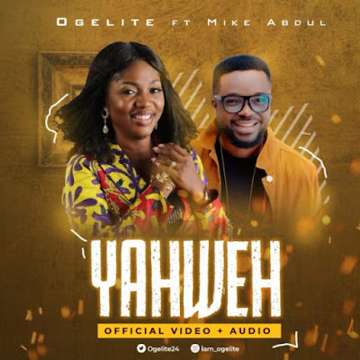 [Video] Ogelite Ft. Mike Abdul – Yahweh