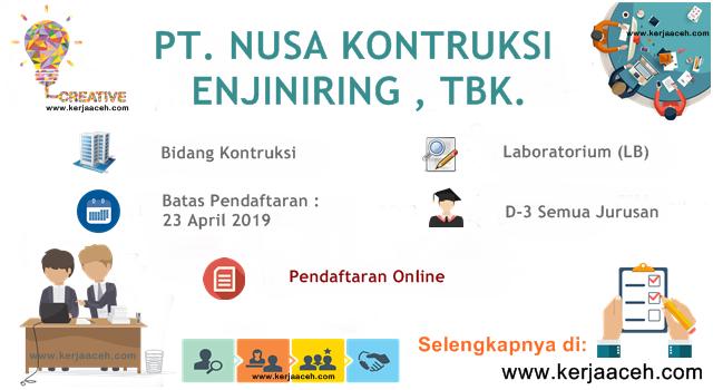 Lowongan Kerja Aceh Terbaru 2019 Gaji 9 Juta s.d 11.7 Juta Laboratorium (LB)  di PT NUSA Kontruksi Enjiniring