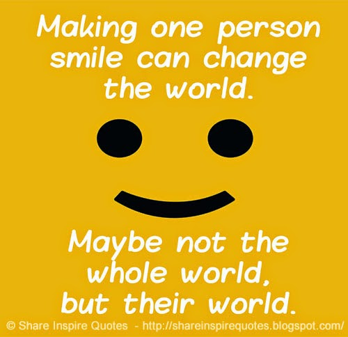 Best Smile In The World Quotes: Making One Person Smile Can Change The World. Maybe Not