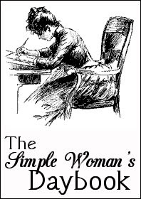 The Simple Woman's Day Book...click to visit and maybe do your own!!!