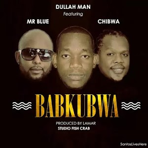 Download Audio | Dullah Man ft Mr Blue & Chibwa - Babu Kubwa