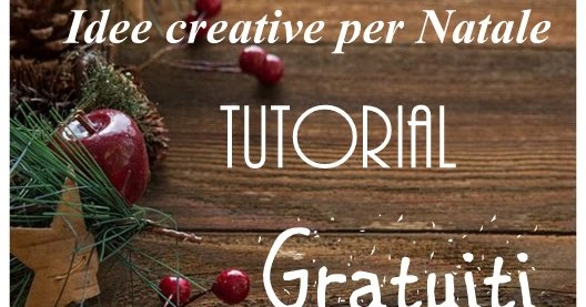 Idee creative per natale: tutorial gratuiti