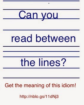 http://blog.authenticjourneys.info/2014/11/read-between-lines-meaning-of-idioms.html