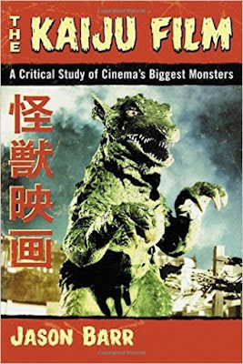 The Kaiju Film: A Critical Study of Cinema's Biggest Monsters by Jason Barr