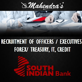SOUTH INDIAN BANK | RECRUITMENT OF OFFICERS/ EXECUTIVES – FOREX/ TREASURY, IT, CREDIT