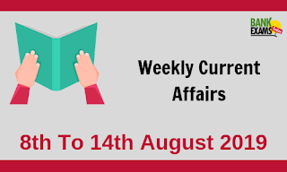 Weekly Current Affairs 8th To 14th August 2019