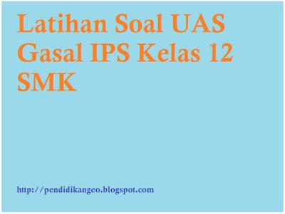 Latihan Soal Ulangan Akhir Semester 1 IPS Kelas 12 SMK