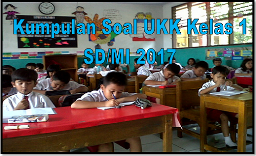 Kumpulan Soal UKK Kelas 1 SD/MI 2017