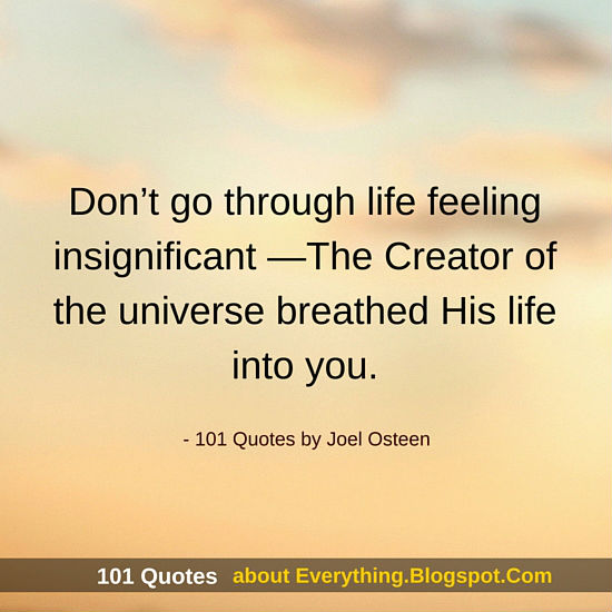 Joel Olsteen Quotes | Don T Go Through Life Feeling Insignificant Joel Osteen Quotes