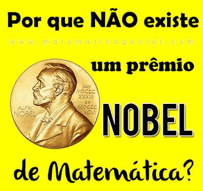 Por que não existe um prêmio Nobel de matemática?