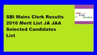 SBI Mains Clerk Results 2016 Merit List JA JAA Selected Candidates List