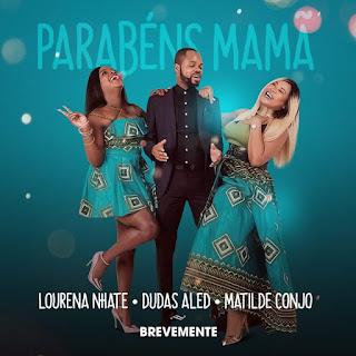 Lourena Nhate, Dudas Aled & Matilde Conjo - Parabéns Mamã