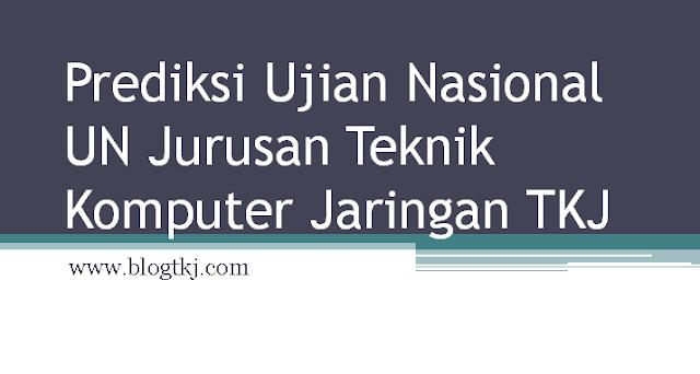 [PART 3 TERAKHIR] Prediksi Ujian Nasional UN Jurusan Teknik Komputer Jaringan TKJ 2015/2016