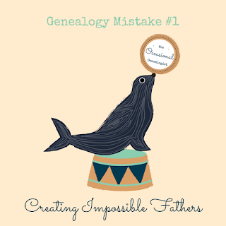 Creating impossible fathers is such a basic mistake, you will probably be a beginner forever if you don't learn to tame it. | The Occasional Genealogist #genealogy #familyhistory #genealogymistakes
