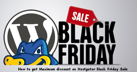 How to get maximum discount on Hostgator Black Friday Sale 2017