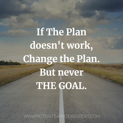 "Super Motivational Quotes: ""If the plan doesn't work, change the plan. But never the goal."""