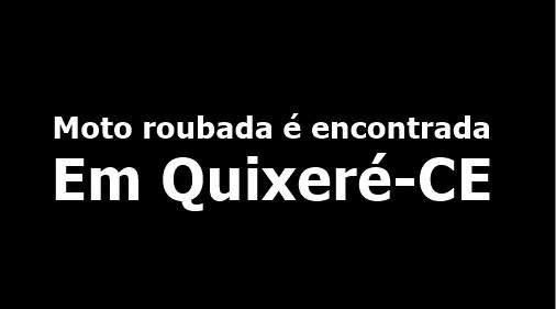 Moto roubada é encontrada abandonada no distrito de Lagoinha em Quixeré
