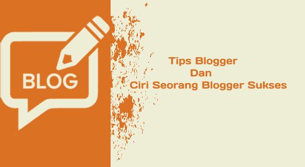 Tips blogger dan ciri blogger sukses