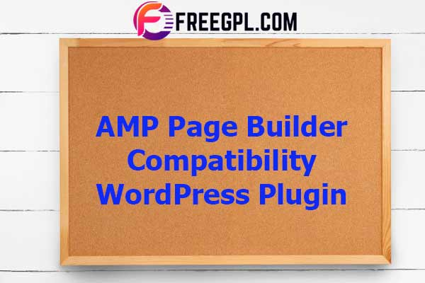 AMP Page Builder Compatibility Nulled Download Free