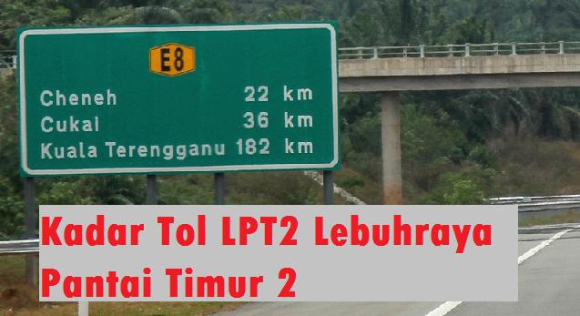 harga Tol LPT2 Lebuhraya Pantai Timur 2