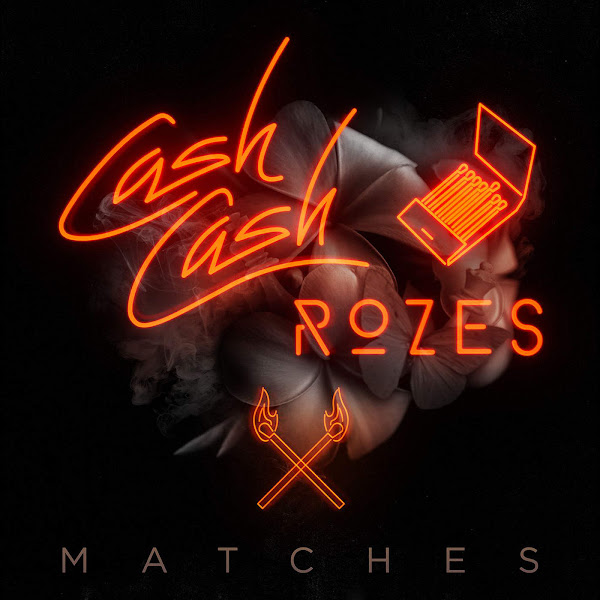 Cash Cash & ROZES - Matches - Single Cover