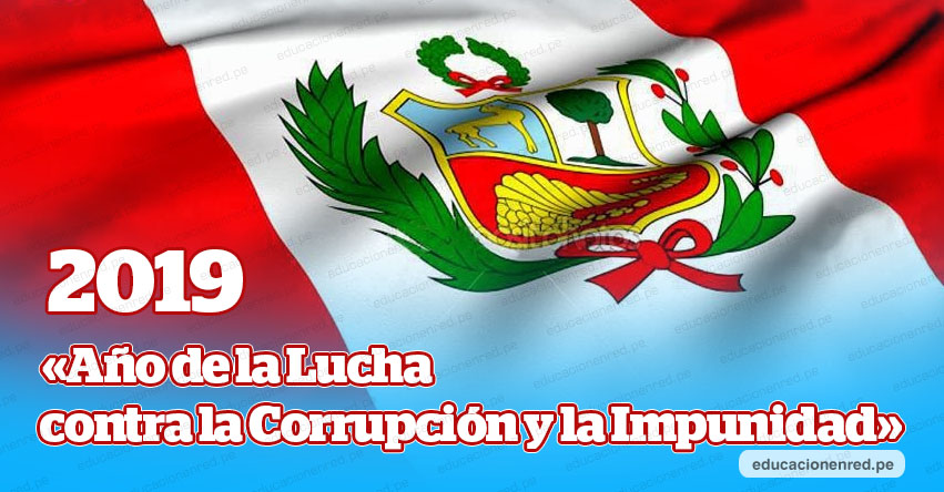 DENOMINACIÓN OFICIAL 2019: «Año de la Lucha contra la Corrupción y la Impunidad» (D. S. N° 005-2019-PCM) www.pcm.gob.pe