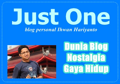 Just One: Blog Personal Ihwan Hariyanto