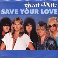 Save your love. Great White