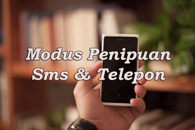 Waspada ! Modus Penipuan Melalui Sms dan Telepon
