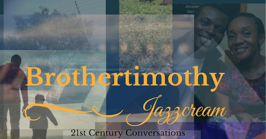 #BrotherTimithy... A 21st Century Conversations