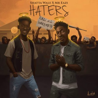 Haters By Shatta Wale Ft. Mr Eazi