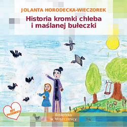 Historia kromki chleba i maślanej bułeczki - Jolanta Horodecka-Wieczorek