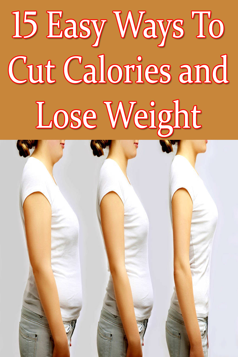15 Easy Ways To Cut Calories and Lose Weight
