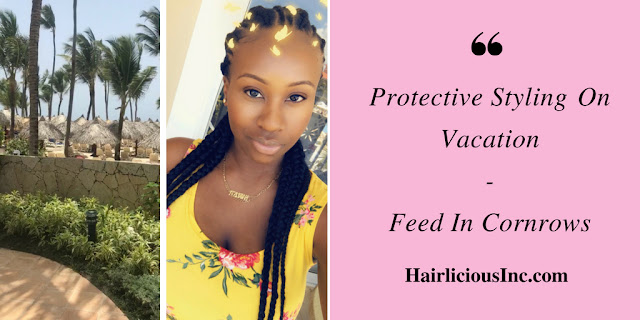 Protective Styling On Vacation - My Feed In Cornrows! | HairliciousInc.com