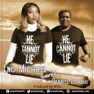 MUSIC + LYRICS: Eno Michael - He Cannot Lie (Ft. Gabriel Eziashi) || @enomicheal_