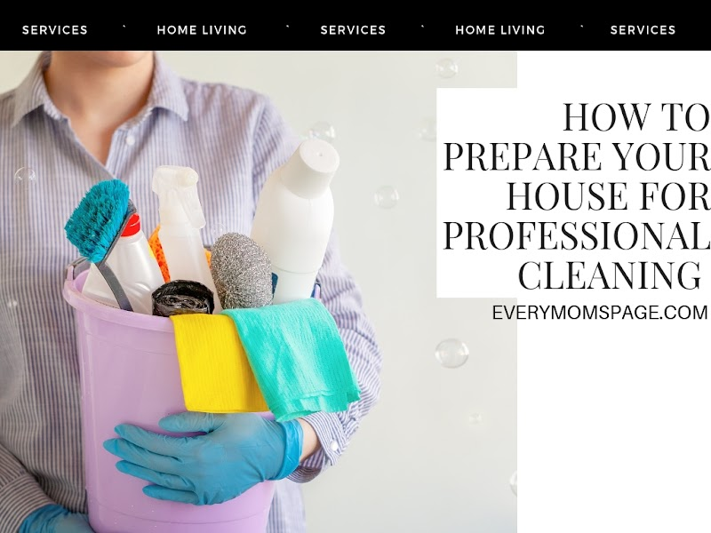 How to Prepare Your House for Professional Cleaning