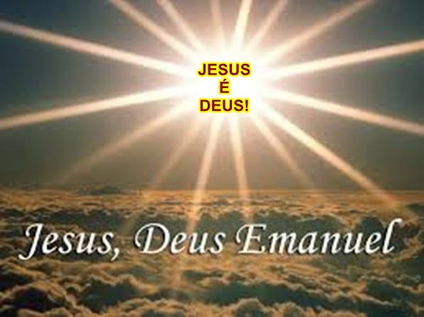 Resultado de imagem para JESUS É DEUS IMAGEM