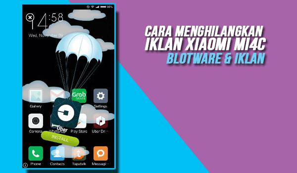 Cara Menghilangkan Iklan Xiaomi Mi4c Yang Muncul Dengan Sendirinya (Bloatware & Iklan)