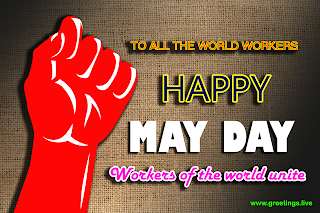 Happy mayday wishes Workers of the world unite.