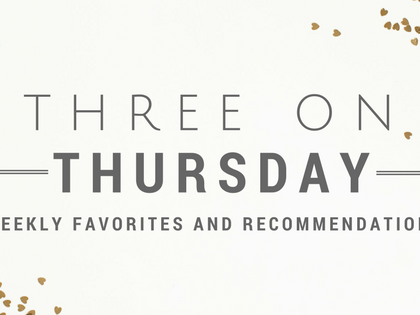 Three on Thursday - Weekly Favorites