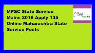MPSC State Service Mains 2016 Apply 135 Online Maharashtra State Service Posts