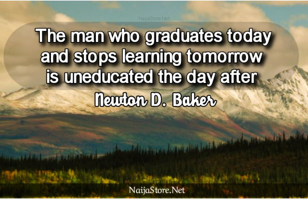 Newton D. Baker's Quote: The man who graduates today and stops learning tomorrow is uneducated the day after - Motivational Quotes