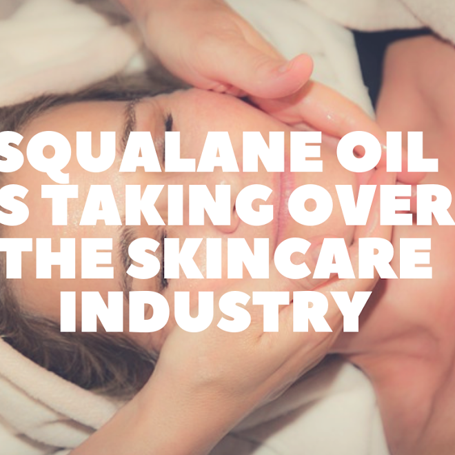 4 Reasons Squalane Oil is Taking Over the Skincare Industry