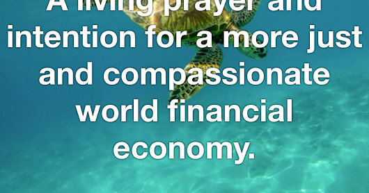 A prayer for a more just and compassionate world financial economy