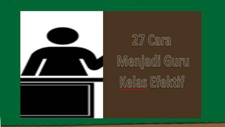 http://www.admpembelajaran.com/2018/02/27-cara-menjadi-guru-kelas-efektif.html