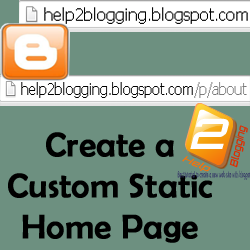 How to Create a Custom Static Home Page To Blogger
