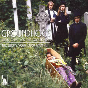 "THE GROUNDHOGS : ""The Liberty Years 1968-1972"" 2010"
