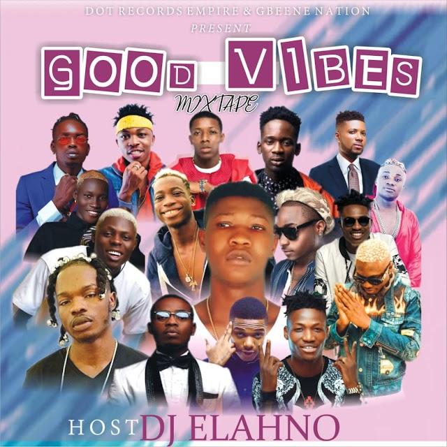 [Mixtape] Dj Elahno – Good Vibes Mixtape